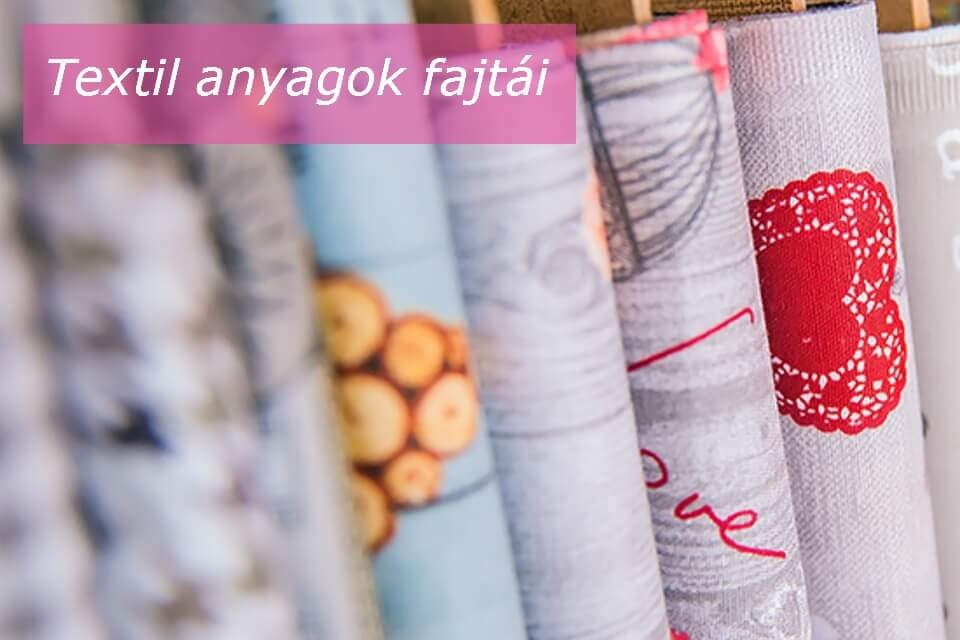Textil anyagok fajtái – miből mit varrjak 1?